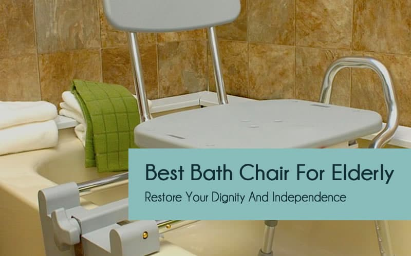 Best Bath Chair For Elderly Restore Your Dignity And Independence